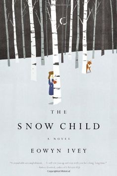 The Snow Child: A Novel by Eowyn Ivey,