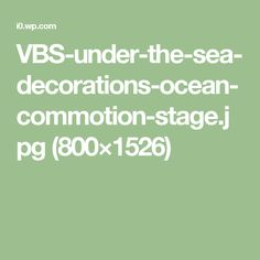 VBS-under-the-sea-decorations-ocean-commotion-stage.jpg (800×1526)