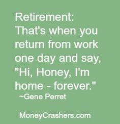 Didn't think of it that way until reading this retirement quote!                                                                                                                                                      More