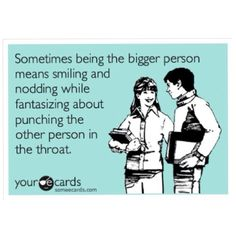 I've been imagining this a lot lately in my head, it helps to a certain extent, I mean there's only so much a person can take, hahaha. The punches just might need to happen! ;)