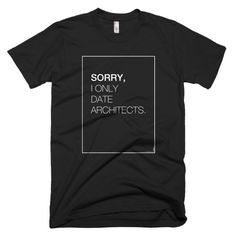 Sorry, I Only Date Architects Shirt