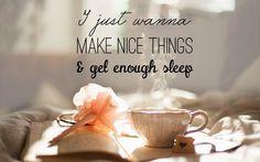 I just wanna make nice things...