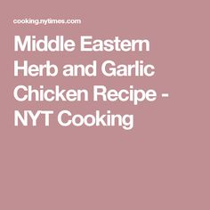 Middle Eastern Herb and Garlic Chicken Recipe - NYT Cooking
