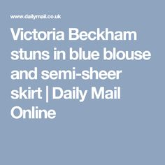 Victoria Beckham stuns in blue blouse and semi-sheer skirt | Daily Mail Online