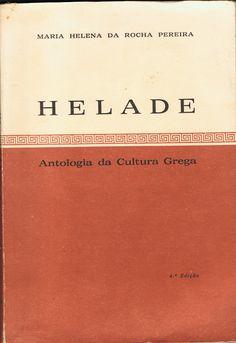 Helade (Antologia da Cultura Grega), organizada e traduzida por Maria Helena da Rocha Pereira, 4.ª ed., Faculdade de Letras da Universidade de Coimbra, 1982, 538 páginas, br.; Preço: 15 €