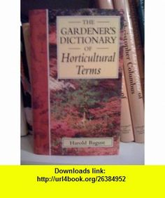 The Gardeners Dictionary of Horticultural Terms (9781860198366) Harold Bagust, Julie Williams , ISBN-10: 1860198368  , ISBN-13: 978-1860198366 ,  , tutorials , pdf , ebook , torrent , downloads , rapidshare , filesonic , hotfile , megaupload , fileserve