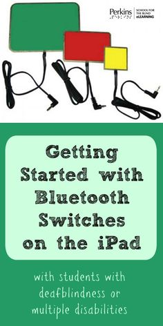 Tips to get started with bluetooth switches on the iPad with students who are visually impaired or deafblind, including those with multiple disabilities.