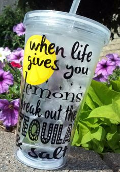 Personalized Cup Tumbler when life gives you lemons break out the tequila & salt 16oz