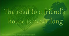 WS_Friend-and-Rover_Saying-The-road-to-a-friends-_600 Irish wisdom... friends