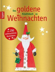 Das goldene Kreativbuch zu Weihnachten. Über 250 weihnachtliche Bastelideen