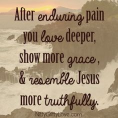 After enduring pain you love deeper, show more grace, and resemble Jesus more truthfully. Great Quotes, Quotes To Live By, Me Quotes, Inspirational Quotes, Jesus More, Jesus Help, Walk By Faith, Love And Marriage, Word Of God