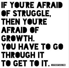Struggle is made up of pain! Nothing worth it ever comes easy that's where the struggle comes in