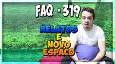 FAQ 319 - Inaugurando Novo Espaço e Contando Alguns Relatos