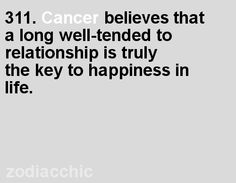 Cancer believes that a long well-tended relationship is the key to happiness.