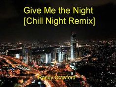 Randy Crawford - Give Me the Night [Chill Night Remix] ...this is my theme song!!!