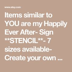 Items similar to YOU are my Happily Ever After- Sign **STENCIL**- 7 sizes available- Create your own Romantic Signs with our Stencil! on Etsy