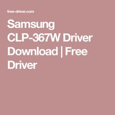 Samsung CLP-367W Driver Download | Free Driver