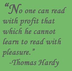 """No one can read with profit that which he cannot learn to read with pleasure,"" says Thomas Hardy. This should be the summary of life. Pleasure is to understand the universe, inner and outer ones."