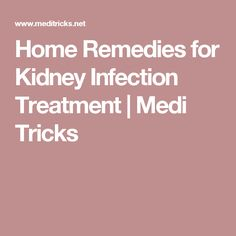 Home Remedies for Kidney Infection Treatment   Medi Tricks