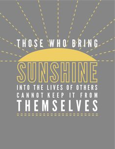 those who bring sunshine into the lives of others cannot keep it themselves.  www.twinklestar.nl