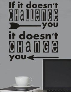 If you are not challenged in your learning of a language then you won't change!