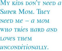 My kids don't need a Super Mom.
