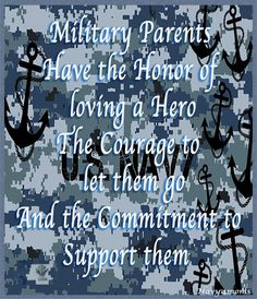 Military parents have the Honor of loving a Hero, the Courage to let them go and the Commitment to Support them. I am a Proud Mother of a US Sailor ⚓