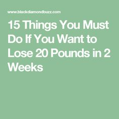 15 Things You Must Do If You Want to Lose 20 Pounds in 2 Weeks