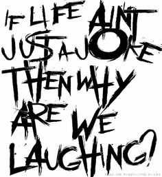Life ain't just a joke...so why are we laughing?