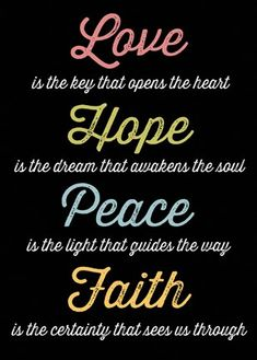 Love Hope Peace Faith 4 by Louise Carey Sign Quotes, Faith Quotes, Me Quotes, Motivational Posts, Inspirational Quotes, End Of Life Quotes, Black Lives Matter Quotes, Idioms And Proverbs, Inner Peace Quotes