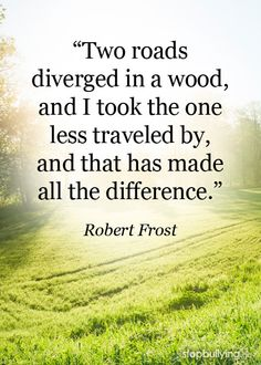"""Two roads diverged in a wood, and I took the one less traveled by, and that has made all the difference.""    Robert Frost    #quotes #motivation #inspiration"