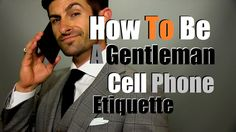 How To Be A Gentleman | Public Cell Phone Etiquette Cell Phone Addiction, Phone Etiquette, Modern Tailor, Men Tips, Cell Phone Covers, Men's Grooming, Social Issues, Gentleman, Public