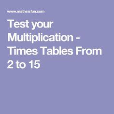Test your Multiplication - Times Tables From 2 to 15