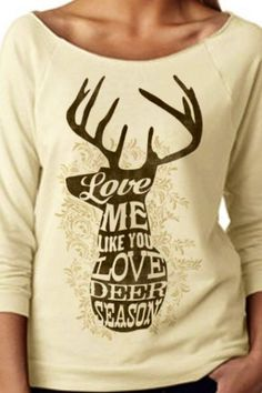 """""""Love me like you Love Deer Season"""" Top $45, FREE shipping!  To purchase, go to: https://www.etsy.com/shop/RMwomensclothing"""
