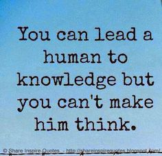 You can lead a human to knowledge but you can't make him think. #Funny #Funnylessons #Funnyadvice #Funnyquotes #Funnyquotesandsayings #lead #human #knowledge #think #share #inspire #quotes #whatsappstatus #whatsapp