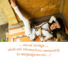 ... #mood swings ... dedicate themselves eminently to #misjudgements ...!