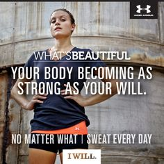 Well said Under Armour // #WhatsBeautiful: Your Body Becoming as Strong as your WILL.