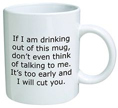 """Funny Quotable """"If I Am Drinking Out Of This Mug - I Will Cut You"""", Coffee Mug - 11 Oz Mug - Nice Motivational And Inspirational Office Gift"""