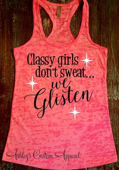 Workout Tank Top, Womens Fitness Burnout Tank, I Don't Sweat, Classy Girls, Workout Partner, Fitness Gifts, Gym Shirt, Inspirational Quotes  by AshleysCustomApparel