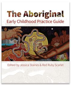 Edited by Jessica Staines & Red Ruby Scarlet The Aboriginal Early Childhood Practice Guide is an accessibly written and beautifully created book designed to assist non-Aboriginal early childhood educators and teachers to embed Aboriginal perspectives into Aboriginal Education, Indigenous Education, Aboriginal Culture, Aboriginal Art, Early Childhood Australia, Early Childhood Centre, Early Childhood Education, Early Education, Special Education