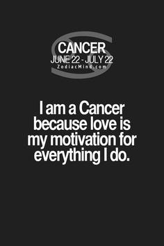"Fun facts about your sign here: ""I am a Cancer because love is my motivation for everything I do."""
