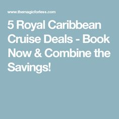 5 Royal Caribbean Cruise Deals - Book Now & Combine the Savings!
