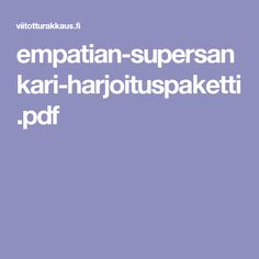 empatian-supersankari-harjoituspaketti.pdf Character Education, Social Skills, Speech Therapy, Special Education, Mindfulness, Positivity, Teaching, Feelings, School