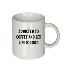 Funny Coffee Quote - Addicted to Coffee and Sex Life Is Good Mug Love is in the air. Check Out Post On Valentine's Day Coffee Mugs for More Original Coffee Mugs (http://dailyshotofcoffee.com)