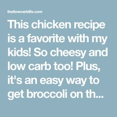 This chicken recipe is a favorite with my kids! So cheesy and low carb too! Plus, it's an easy way to get broccoli on the table without complaint! Chicken Broccoli Cheese, Cheese Stuffed Chicken, Chicken Asparagus, Cream Cheese Chicken, Lemon Chicken, Frozen Broccoli, Fresh Broccoli, How To Make Broccoli, Chicken With Olives