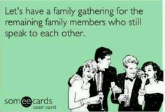 This would be a very small gathering on my dad's side of the family!