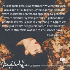 Jy is in goeie geselskap wanneer. Afrikaans, Prayers, Religion, Words, Scriptures, Ministry, Worship, Music, Philadelphia