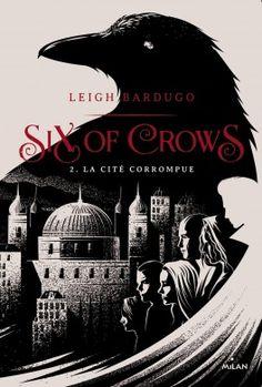 Six of Crows, tome 2 : La cité corrompue 2017 ❤❤❤