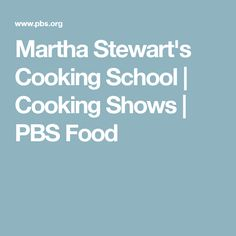 Martha Stewart's Cooking School | Cooking Shows | PBS Food