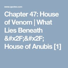 Chapter 47: House of Venom   What Lies Beneath // House of Anubis [1]